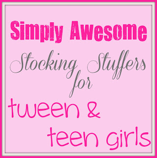Simply Awesome Stocking Stuffer: tween & teen girls
