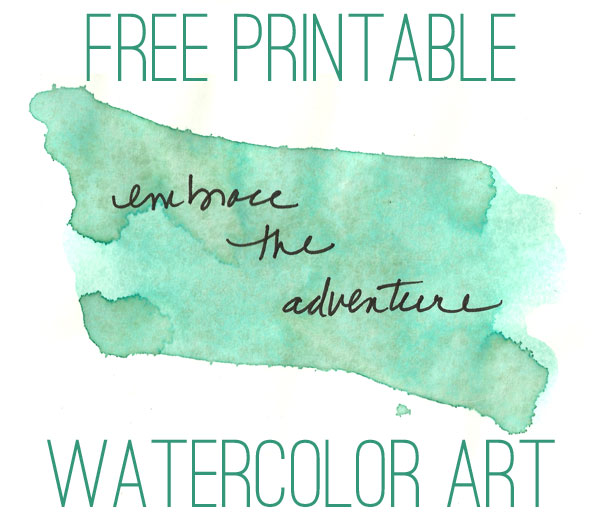 Free Printable: Watercolor Art Print (with one of my favorite inspirational quotes)