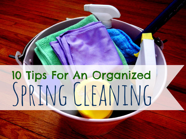 10 Tips For An Organized Spring Cleaning