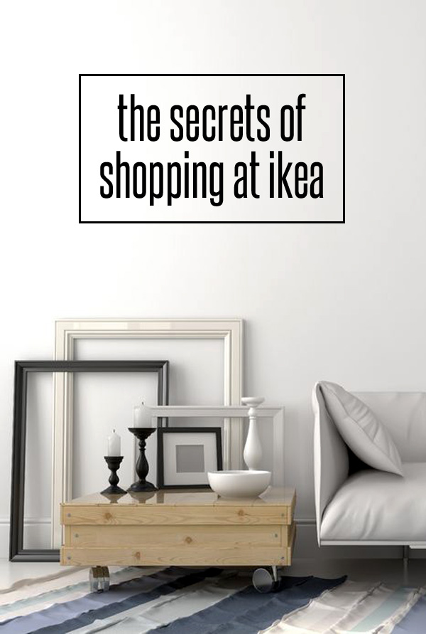 The secrets to ikea shopping from a seasoned shopper secrets of shopping at ikea gumiabroncs Image collections