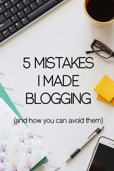 5 mistakes I made blogging (and how you can avoid them)