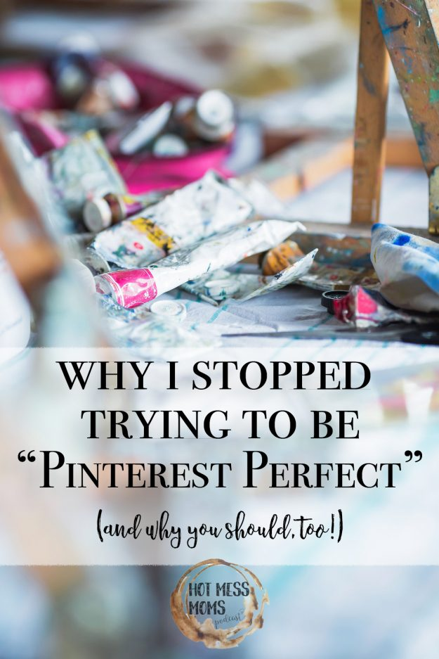 Why I Stopped Trying to Be a Pinterest Perfect Mom (and why you should, too!)